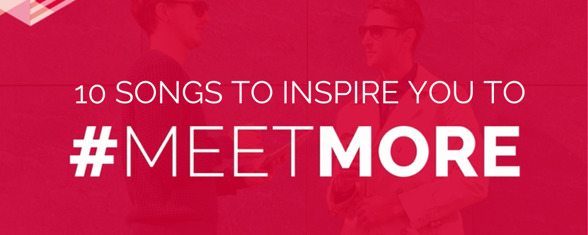 10 songs to inspire you to #MeetMore